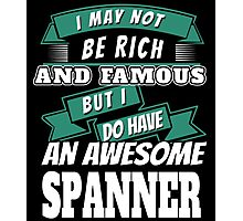 I MAY NOT BE RICH AND FAMOUS BUT I DO HAVE AN AWESOME SPANNER Photographic Print