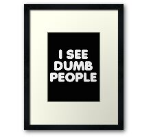 I SEE DUMB PEOPLE Framed Print