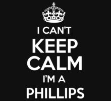 I can't keep calm I'm a Phillips by keepingcalm