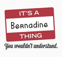 Its a Bernadine thing you wouldnt understand! by masongabriel