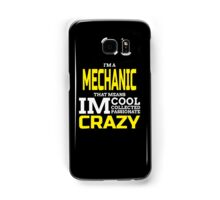 I'M A MECHANIC THATS MEANS IM COOL COLLECTED PASSIONATE CRAZY Samsung Galaxy Case/Skin