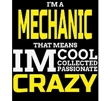 I'M A MECHANIC THATS MEANS IM COOL COLLECTED PASSIONATE CRAZY Photographic Print