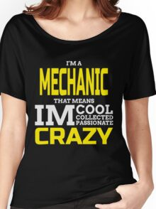 I'M A MECHANIC THATS MEANS IM COOL COLLECTED PASSIONATE CRAZY Women's Relaxed Fit T-Shirt