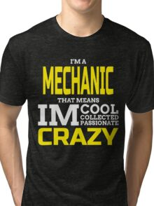 I'M A MECHANIC THATS MEANS IM COOL COLLECTED PASSIONATE CRAZY Tri-blend T-Shirt