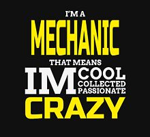 I'M A MECHANIC THATS MEANS IM COOL COLLECTED PASSIONATE CRAZY Unisex T-Shirt
