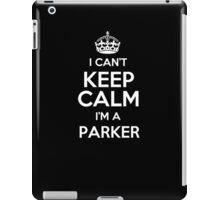 I can't keep calm I'm a Parker iPad Case/Skin