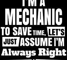 I'M A MECHANIC TO SAVE TIME, LET'S JUST ASSUME I'M ALWAYS RIGHT by badassarts