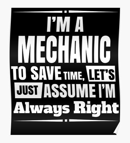 I'M A MECHANIC TO SAVE TIME, LET'S JUST ASSUME I'M ALWAYS RIGHT Poster