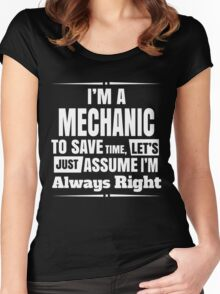 I'M A MECHANIC TO SAVE TIME, LET'S JUST ASSUME I'M ALWAYS RIGHT Women's Fitted Scoop T-Shirt