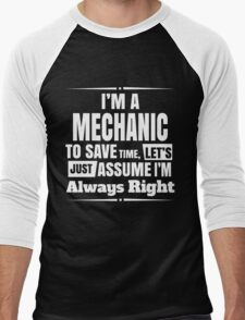 I'M A MECHANIC TO SAVE TIME, LET'S JUST ASSUME I'M ALWAYS RIGHT Men's Baseball ¾ T-Shirt