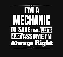 I'M A MECHANIC TO SAVE TIME, LET'S JUST ASSUME I'M ALWAYS RIGHT Unisex T-Shirt