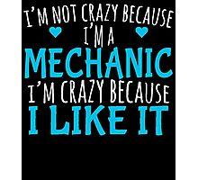 I'M NOT CRAZY BECAUSE I'M A MECHANIC I'M CRAZY BECAUSE I LIKE IT Photographic Print