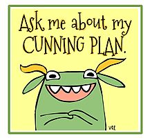 Ask Me About My Cunning Plan by fishcakes