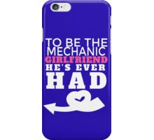 TO BE THE MECHANIC GIRLFRIEND HE'S EVER HAD iPhone Case/Skin