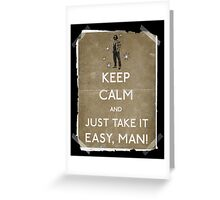 Keep calm and just take it easy man 14 Greeting Card