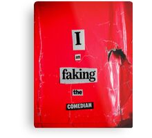 I Am Faking The Comedian Metal Print