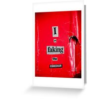 I Am Faking The Comedian Greeting Card