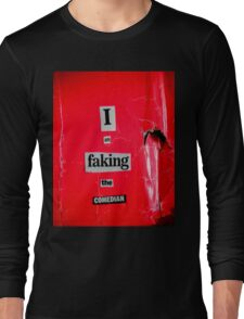 I Am Faking The Comedian Long Sleeve T-Shirt