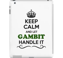 Keep Calm and Let GAMBIT Handle it iPad Case/Skin