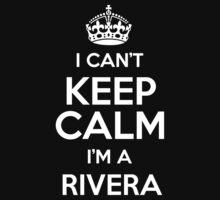 I can't keep calm I'm a Rivera by keepingcalm