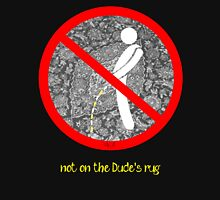 do not pee on the Dude's rug b T-Shirt