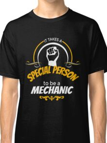 IT TAKES A SPECIAL PERSON TO BE A MECHANIC Classic T-Shirt