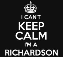 I can't keep calm I'm a Richardson by keepingcalm