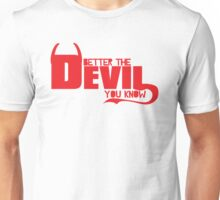 Better The Devil you Know Unisex T-Shirt