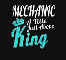 MECHANIC A TITLE JUST ABOVE KING Unisex T-Shirt