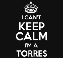 I can't keep calm I'm a Torres by keepingcalm