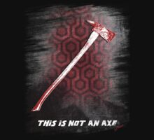 This is not an Axe  by Jack Torrance 237 T-Shirt