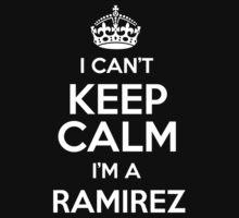 I can't keep calm I'm a Ramirez by keepingcalm