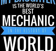 MY DAUGHTER IS THE WORLD'S BEST MECHANIC IN THE HISTORY OF WORLD by badassarts