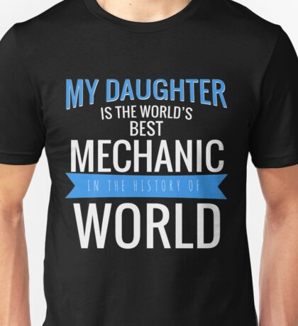 MY DAUGHTER IS THE WORLD'S BEST MECHANIC IN THE HISTORY OF WORLD Unisex T-Shirt