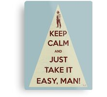 Keep calm and just take it easy man Metal Print