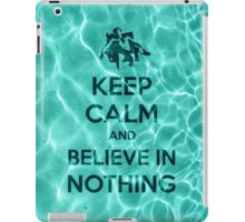 Keep Calm And Believe In Nothing iPad Case/Skin