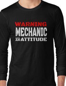 WARNING MECHANIC WITH AN ATTITUDE Long Sleeve T-Shirt