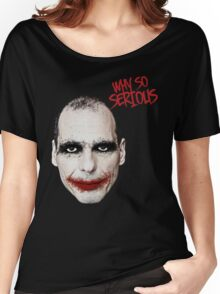 Varoufakis-Why So Serious Women's Relaxed Fit T-Shirt