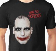 Varoufakis-Why So Serious Unisex T-Shirt