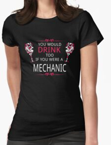 YOU WOULD DRINK TOO IF YOU WERE A MECHANIC Womens Fitted T-Shirt