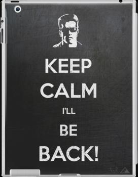 Keep Calm I'll Be Back by filippobassano