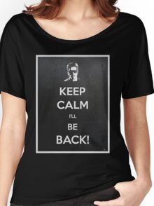Keep Calm I'll Be Back Women's Relaxed Fit T-Shirt