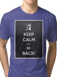 Keep Calm I'll Be Back Tri-blend T-Shirt