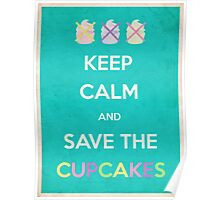 Keep Calm And Save The Cupcakes Poster