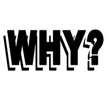"""""""WHY?"""" Photographic Print"""