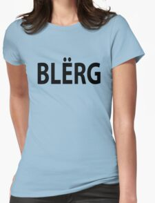 """BLERG"" Liz Lemon. Womens Fitted T-Shirt"