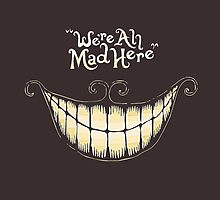 We're All Mad Here, Cheshire Cat, Alice in Wonderland by NerdGirlTees