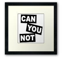 """""""Can You Not"""" Framed Print"""