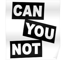"""Can You Not"" Poster"