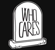 WHO CARES - Gravestone Design by doughballdesign